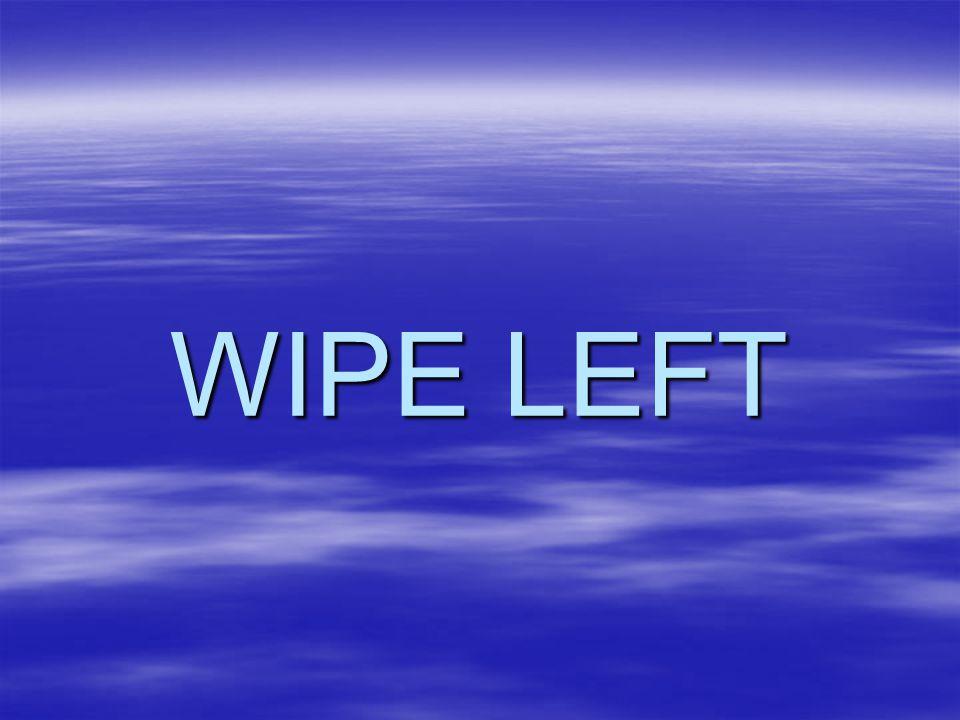 WIPE LEFT