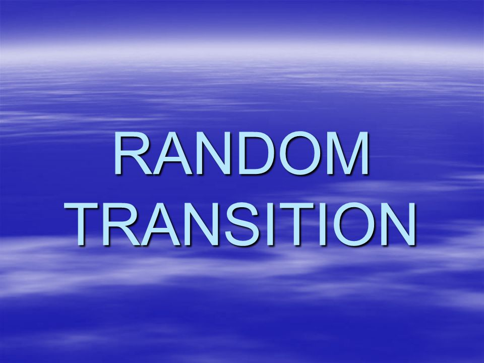 RANDOM TRANSITION