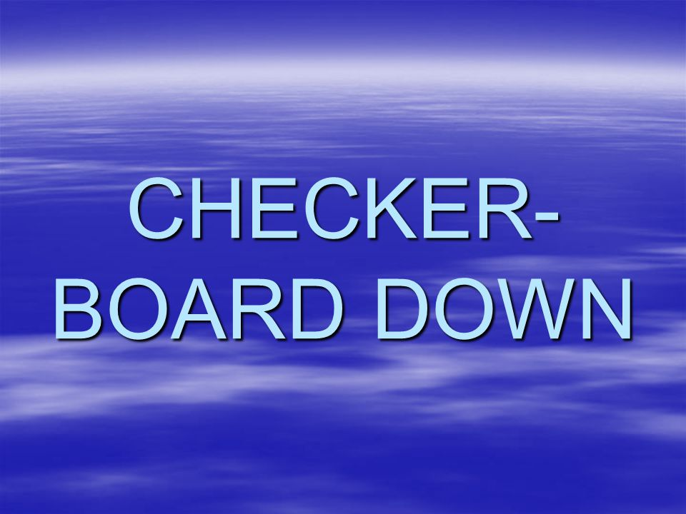 CHECKER- BOARD DOWN