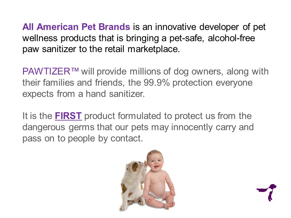 All American Pet Brands is an innovative developer of pet wellness products that is bringing a pet-safe, alcohol-free paw sanitizer to the retail marketplace.
