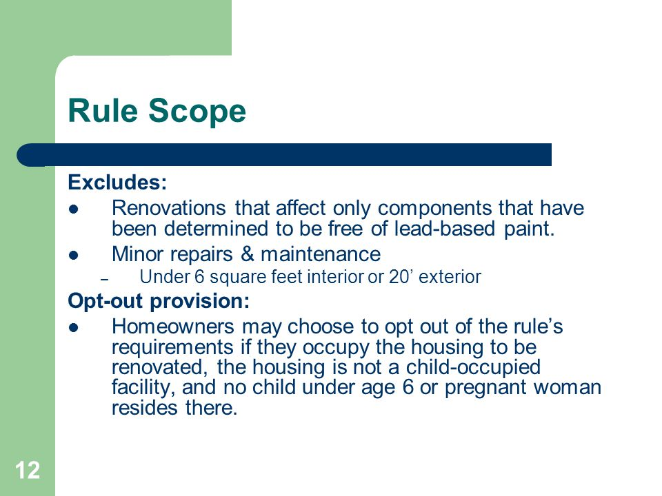 12 Rule Scope Excludes: Renovations that affect only components that have been determined to be free of lead-based paint. Minor repairs & maintenance