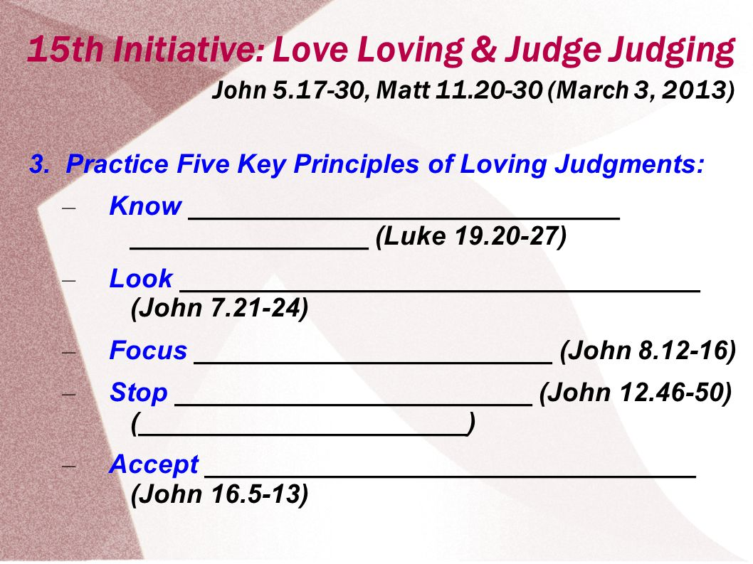 15th Initiative: Love Loving & Judge Judging John 5.17-30, Matt 11.20-30 (March 3, 2013) 3.