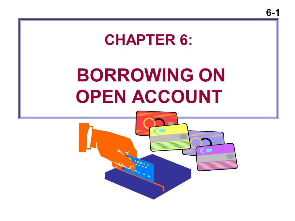 6-1 CHAPTER 6: BORROWING ON OPEN ACCOUNT