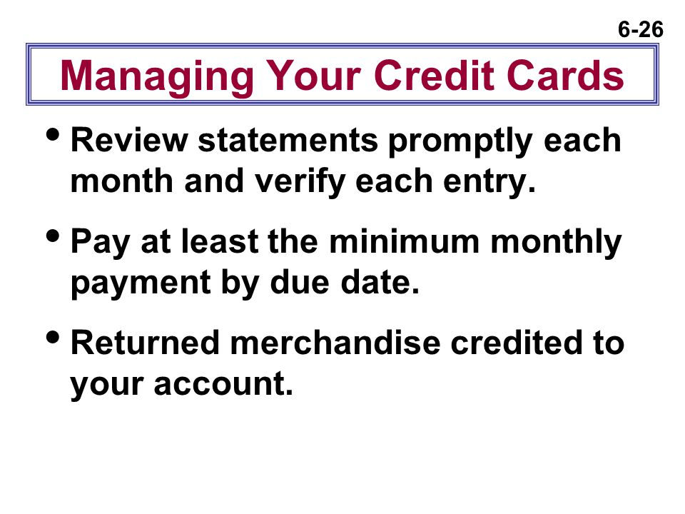 6-26 Managing Your Credit Cards  Review statements promptly each month and verify each entry.