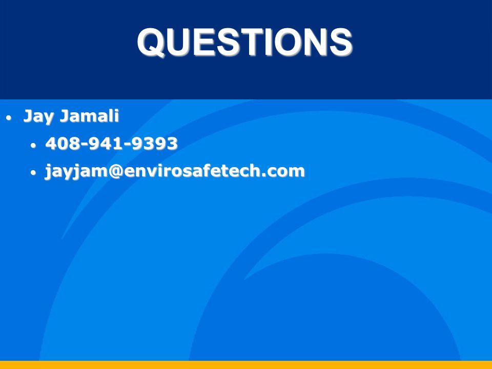 QUESTIONS Jay Jamali Jay Jamali 408-941-9393 408-941-9393 jayjam@envirosafetech.com jayjam@envirosafetech.com