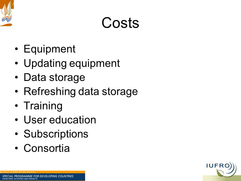 Costs Equipment Updating equipment Data storage Refreshing data storage Training User education Subscriptions Consortia