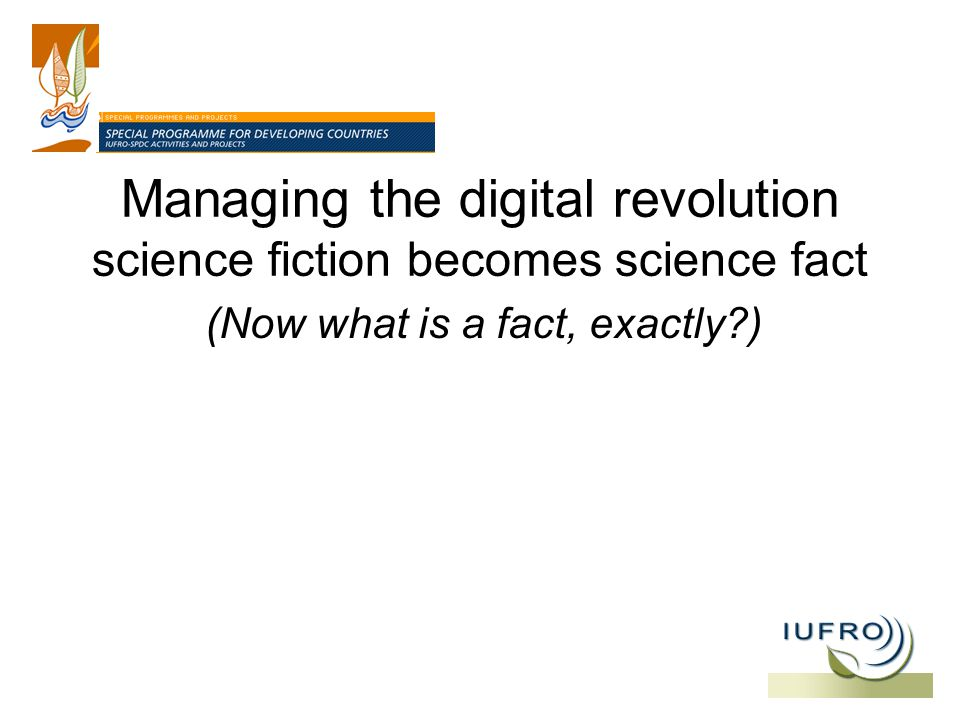 Managing the digital revolution science fiction becomes science fact (Now what is a fact, exactly )