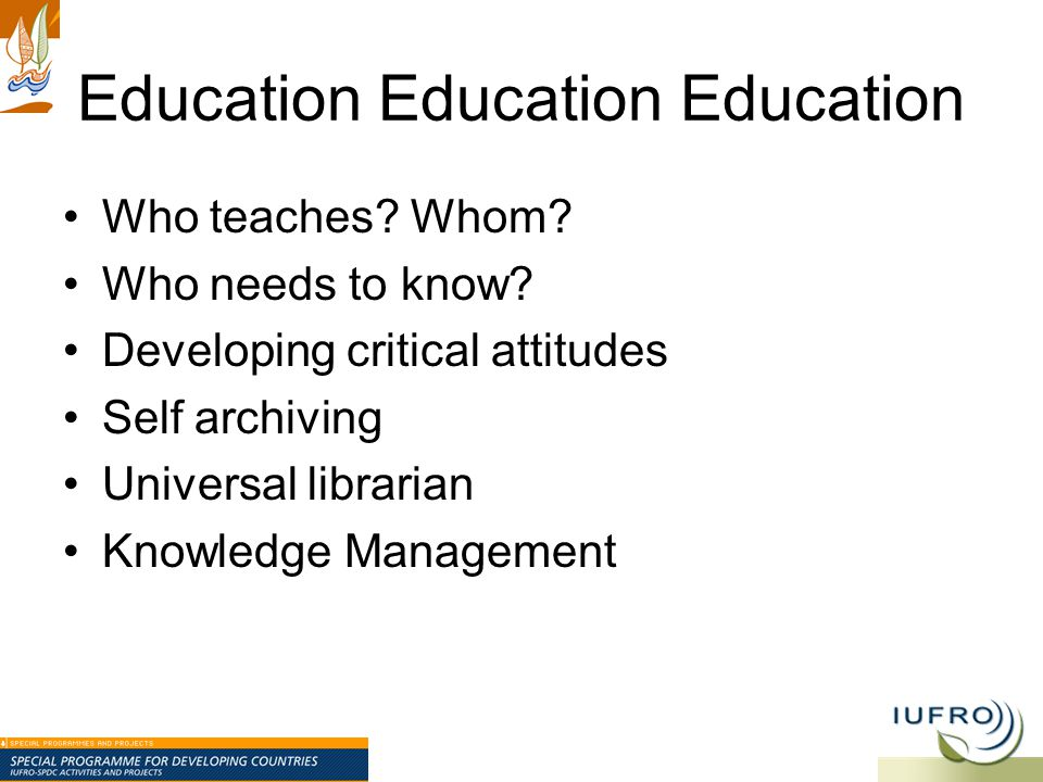 Education Education Education Who teaches. Whom. Who needs to know.
