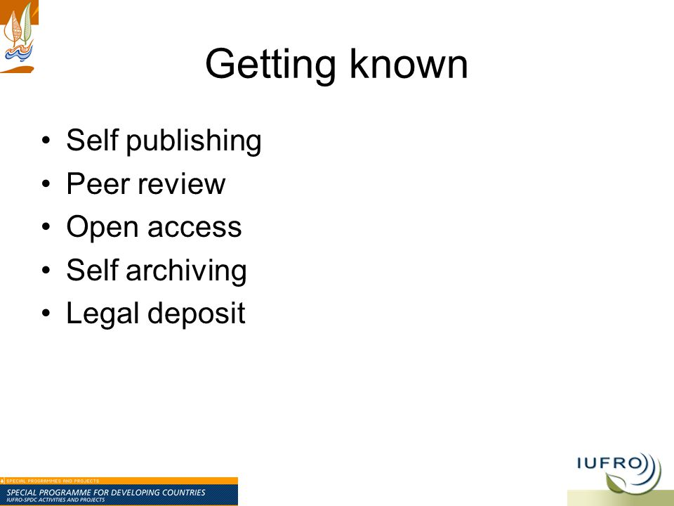 Getting known Self publishing Peer review Open access Self archiving Legal deposit