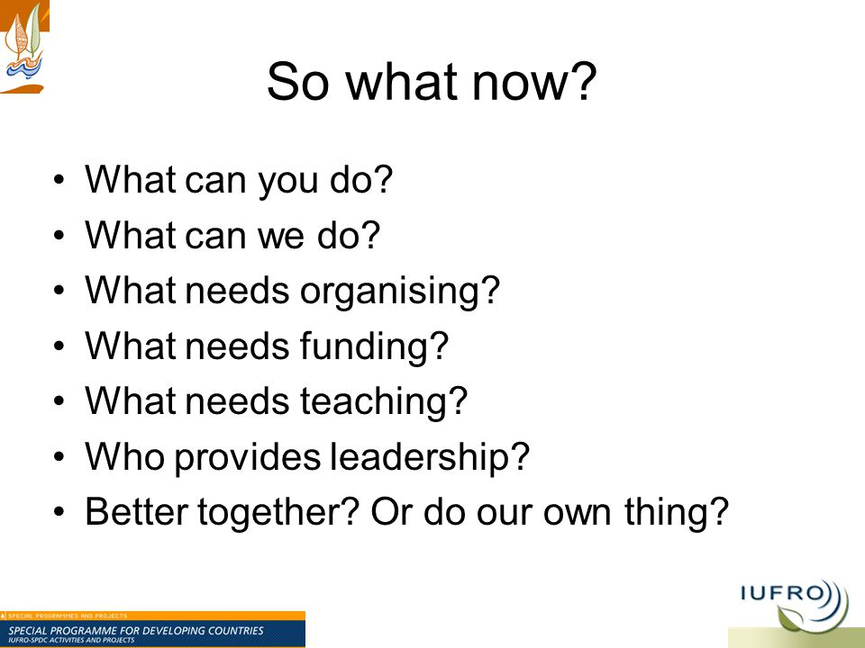So what now? What can you do? What can we do? What needs organising? What needs funding? What needs teaching? Who provides leadership? Better together