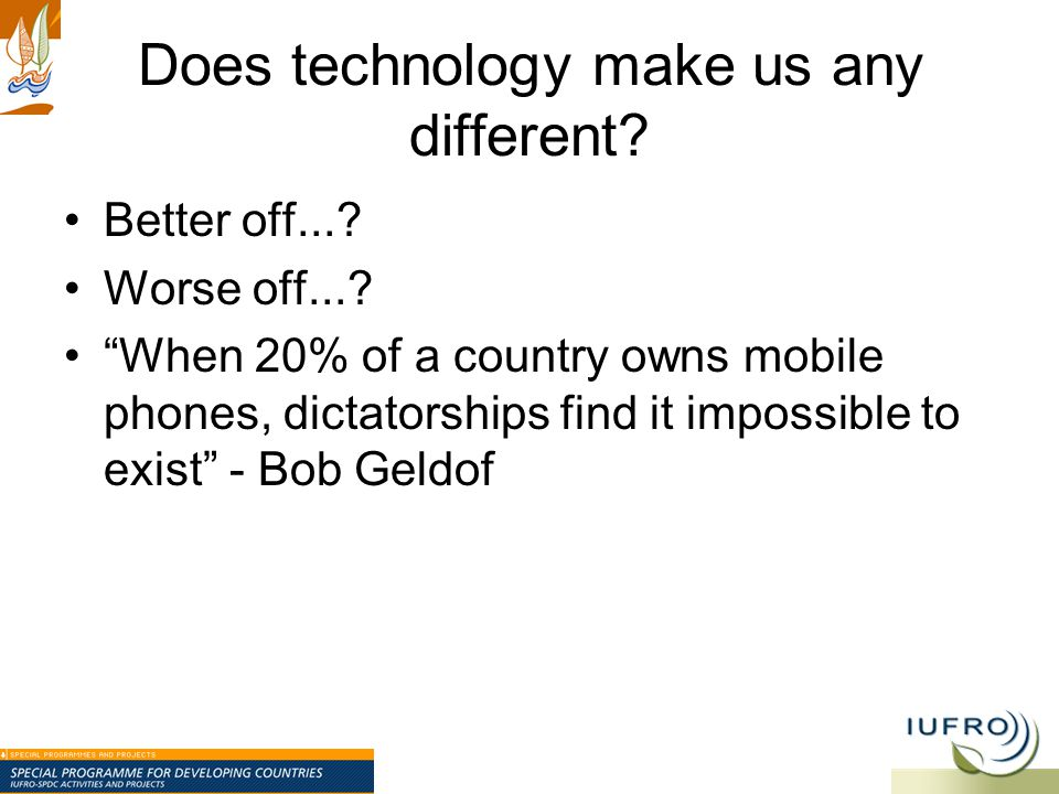 Does technology make us any different. Better off....
