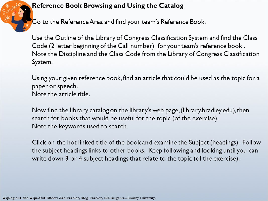 Wiping out the Wipe-Out Effect: Jan Frazier, Meg Frazier, Deb Burgauer---Bradley University. Reference Book Browsing and Using the Catalog Go to the R