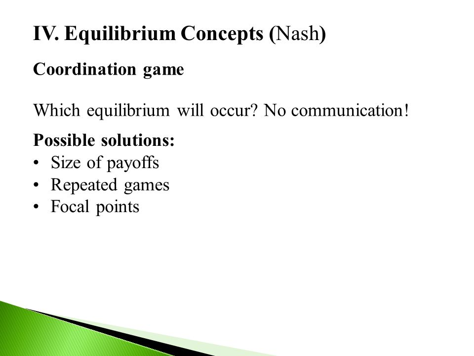 IV. Equilibrium Concepts (Nash) Coordination game Which equilibrium will occur.