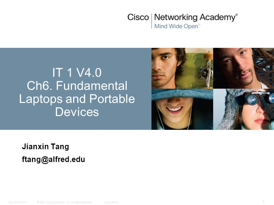 © 2007 Cisco Systems, Inc. All rights reserved.Cisco PublicNew CCNA 307 1 Jianxin Tang ftang@alfred.edu IT 1 V4.0 Ch6. Fundamental Laptops and Portabl