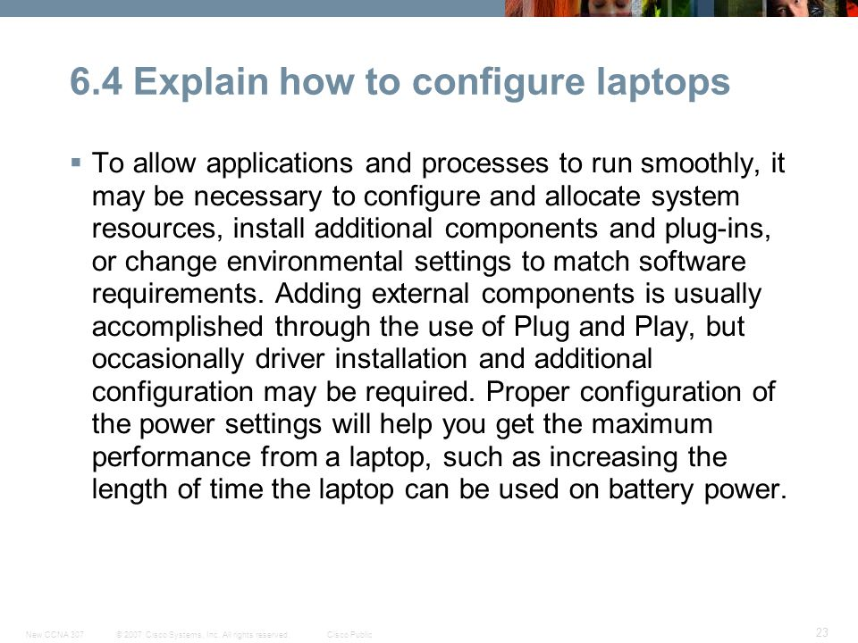 © 2007 Cisco Systems, Inc. All rights reserved.Cisco PublicNew CCNA 307 23 6.4 Explain how to configure laptops  To allow applications and processes