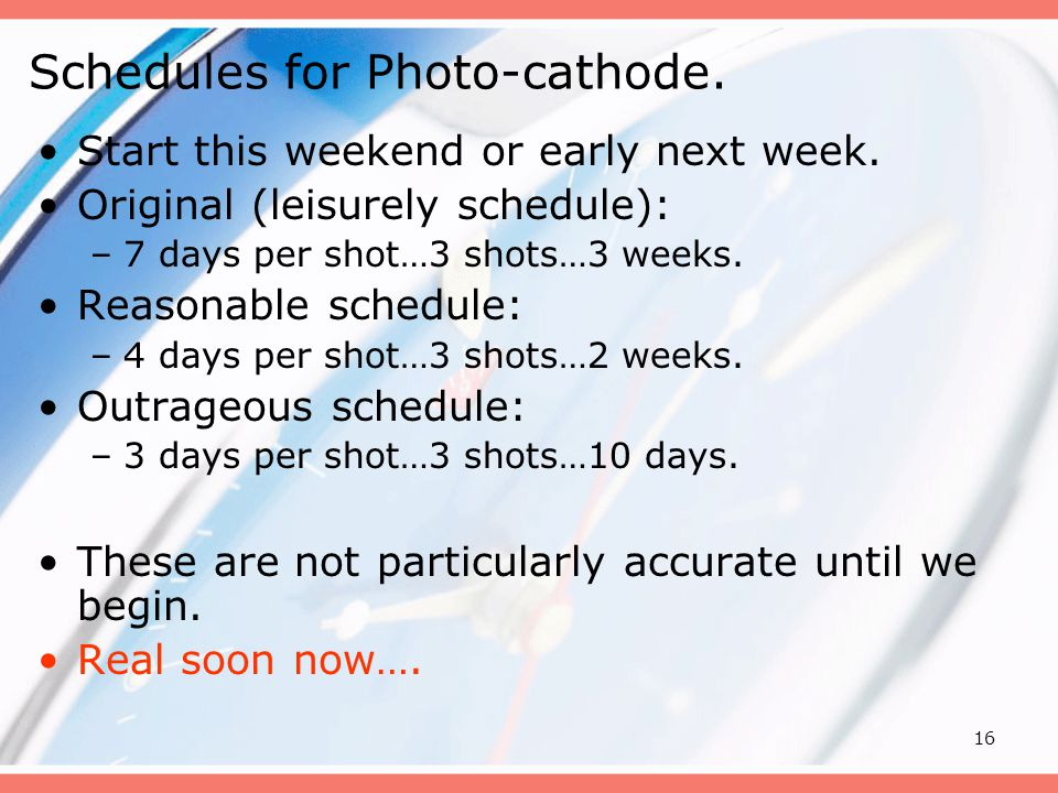 16 Schedules for Photo-cathode. Start this weekend or early next week.