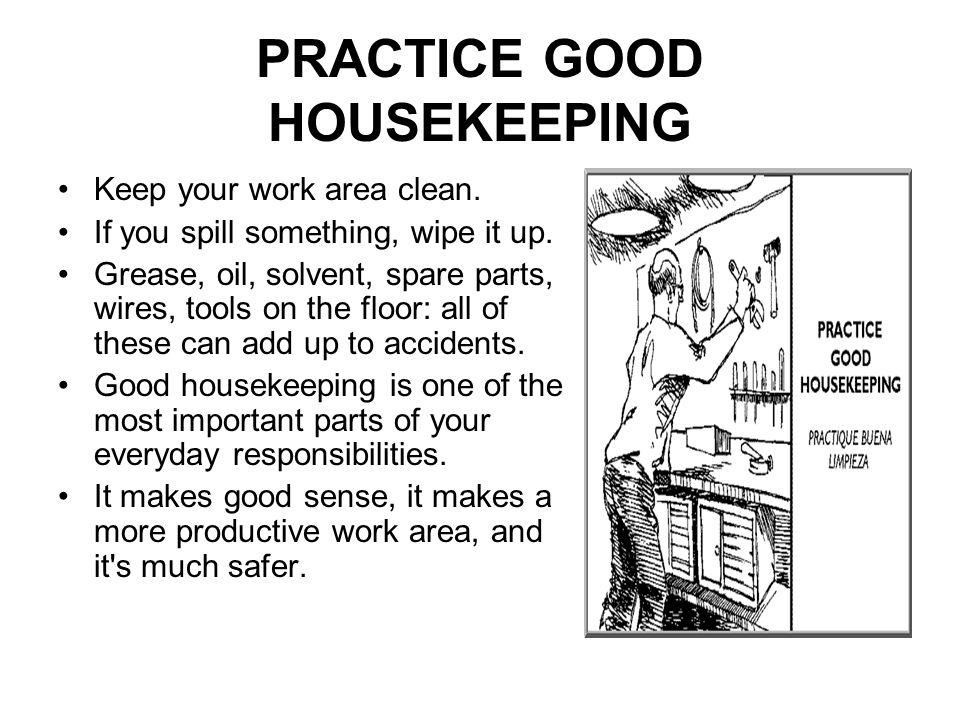 PRACTICE GOOD HOUSEKEEPING Keep your work area clean.
