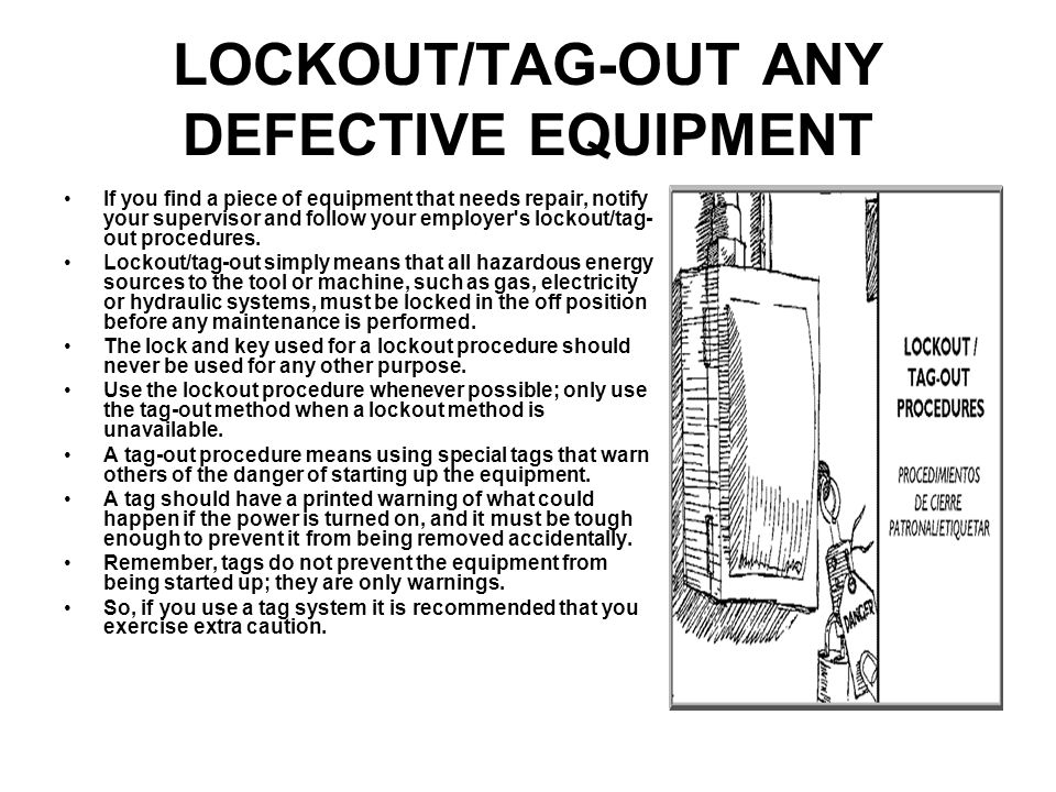 LOCKOUT/TAG-OUT ANY DEFECTIVE EQUIPMENT If you find a piece of equipment that needs repair, notify your supervisor and follow your employer's lockout/