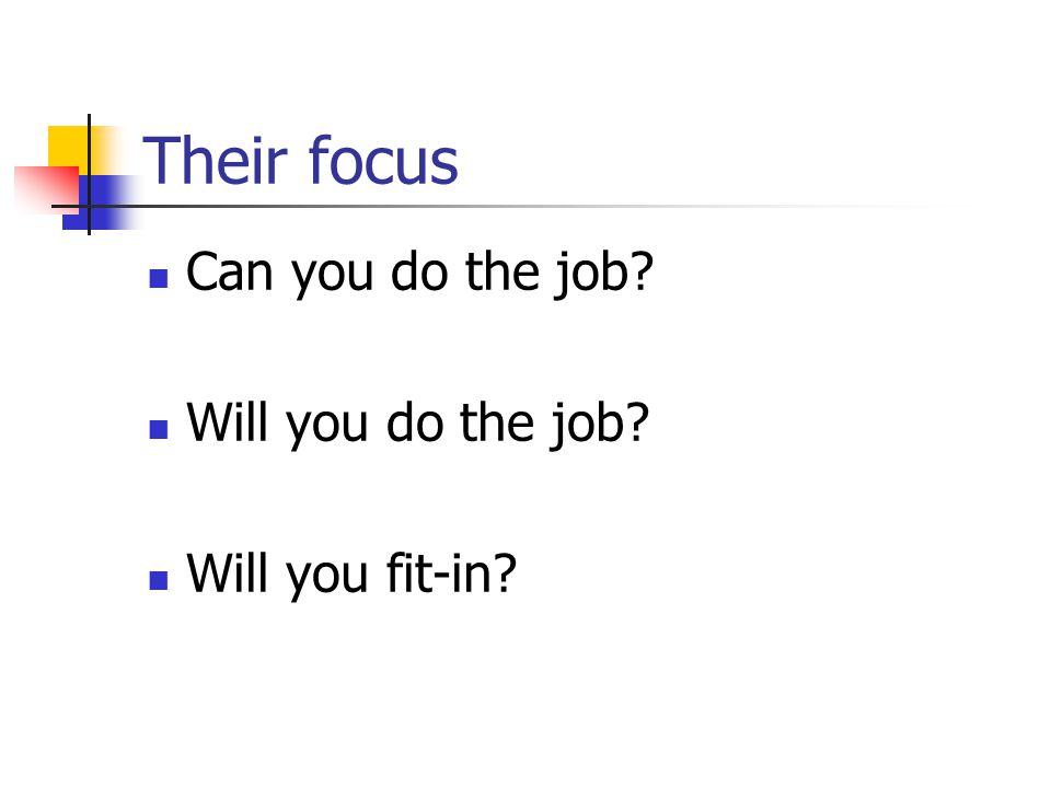 Their focus Can you do the job Will you do the job Will you fit-in