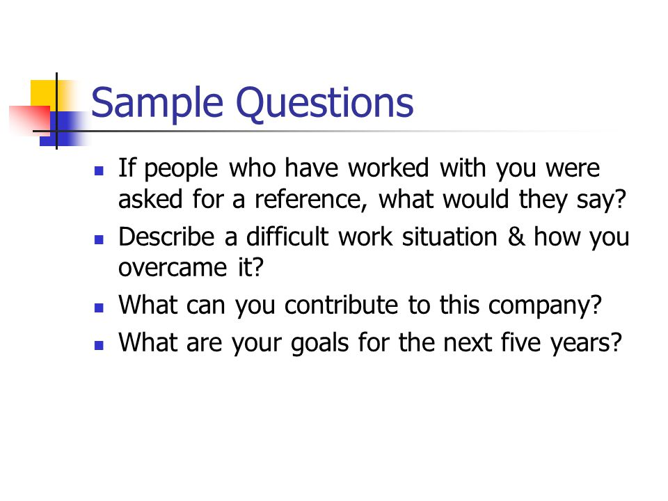 Sample Questions If people who have worked with you were asked for a reference, what would they say.