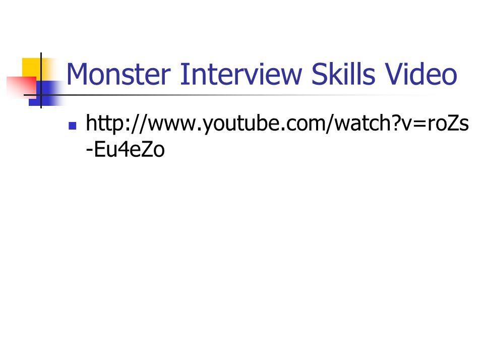 Monster Interview Skills Video http://www.youtube.com/watch v=roZs -Eu4eZo