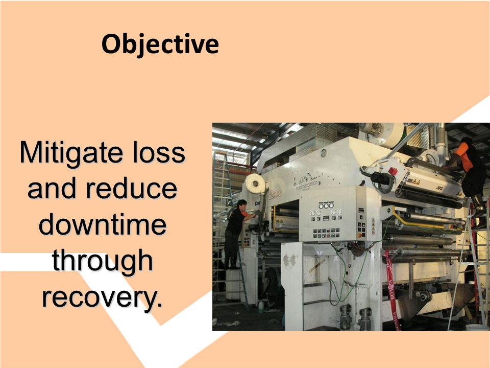 Objective Mitigate loss and reduce downtime through recovery.
