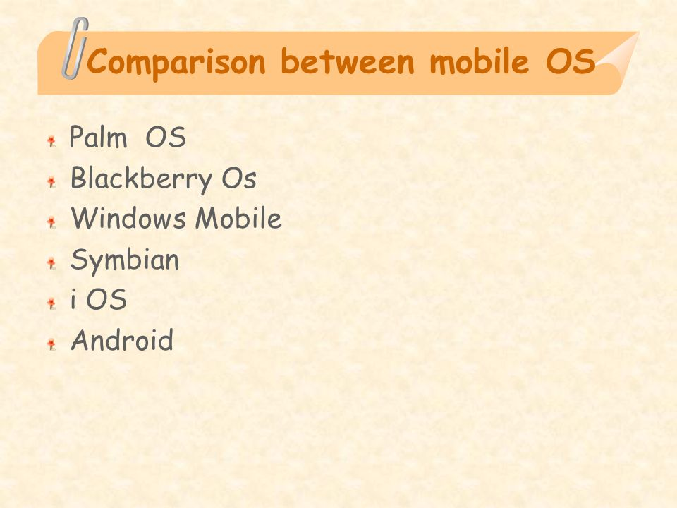 Comparison between mobile OS Palm OS Blackberry Os Windows Mobile Symbian i OS Android