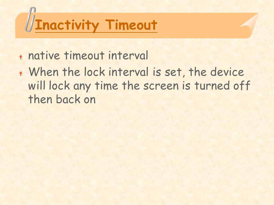 Inactivity Timeout native timeout interval When the lock interval is set, the device will lock any time the screen is turned off then back on