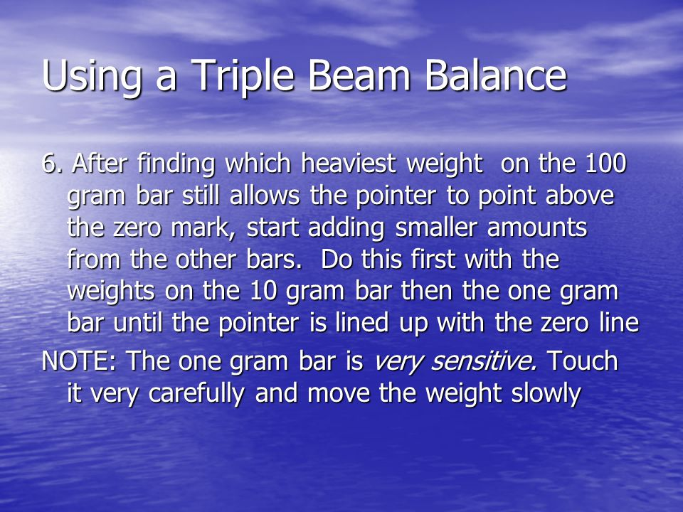 Using a Triple Beam Balance 6.