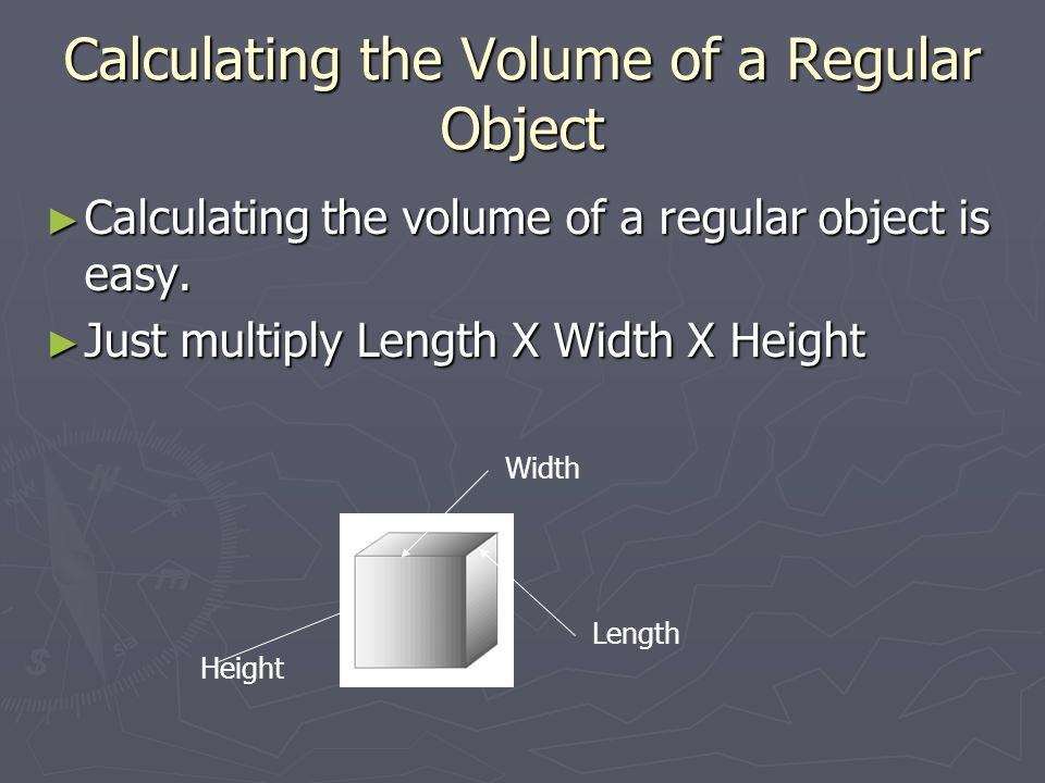 Calculating the Volume of a Regular Object ► Calculating the volume of a regular object is easy.