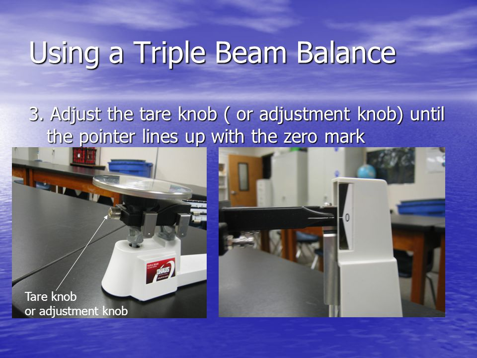 Using a Triple Beam Balance 3.