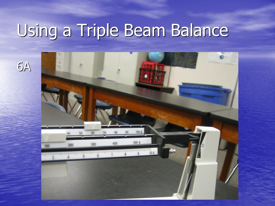 Using a Triple Beam Balance 6A