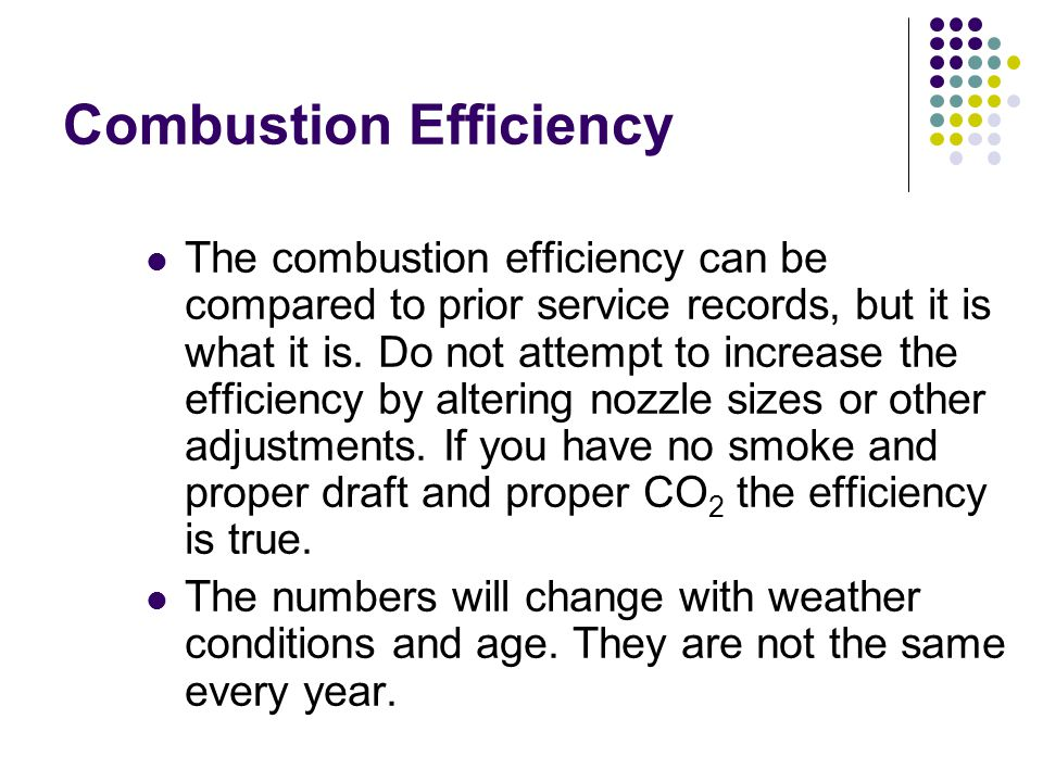 Combustion Efficiency The combustion efficiency can be compared to prior service records, but it is what it is.