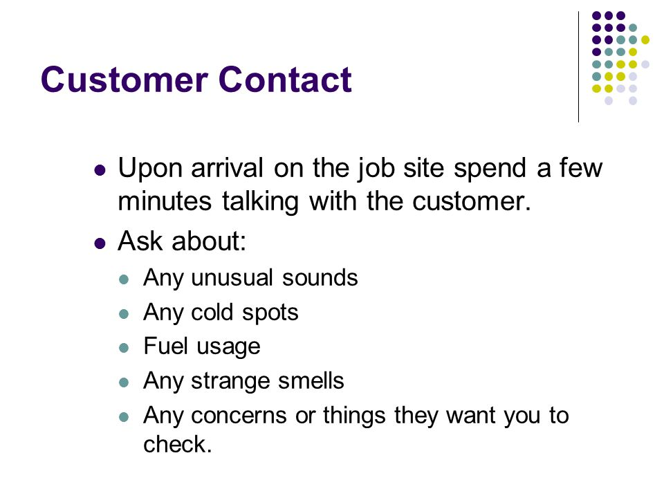 Customer Contact Ask the customer to show you all the thermostats in the house.
