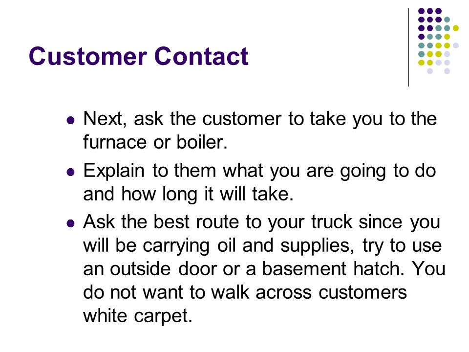 Clean Up and Customer Review Find the customer and ask them to inspect your work area.
