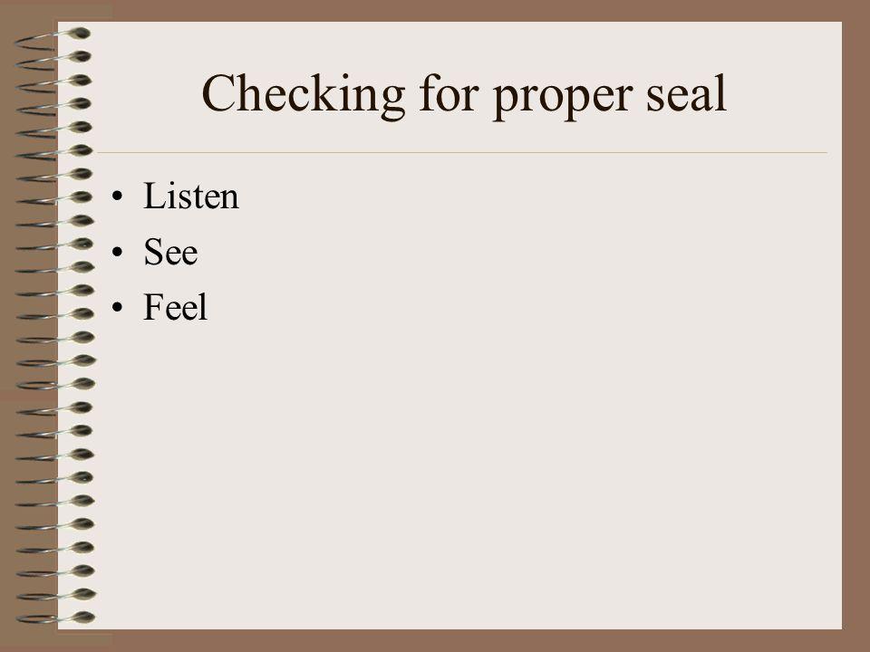 Checking for proper seal Listen See Feel