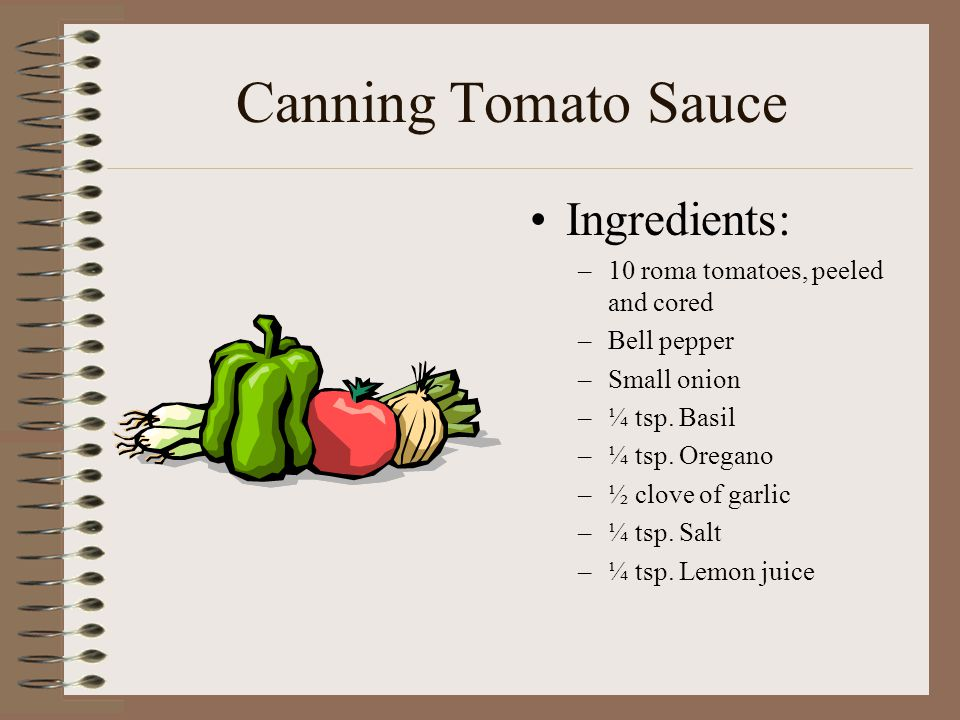 Canning Tomato Sauce Ingredients: –10 roma tomatoes, peeled and cored –Bell pepper –Small onion –¼ tsp.
