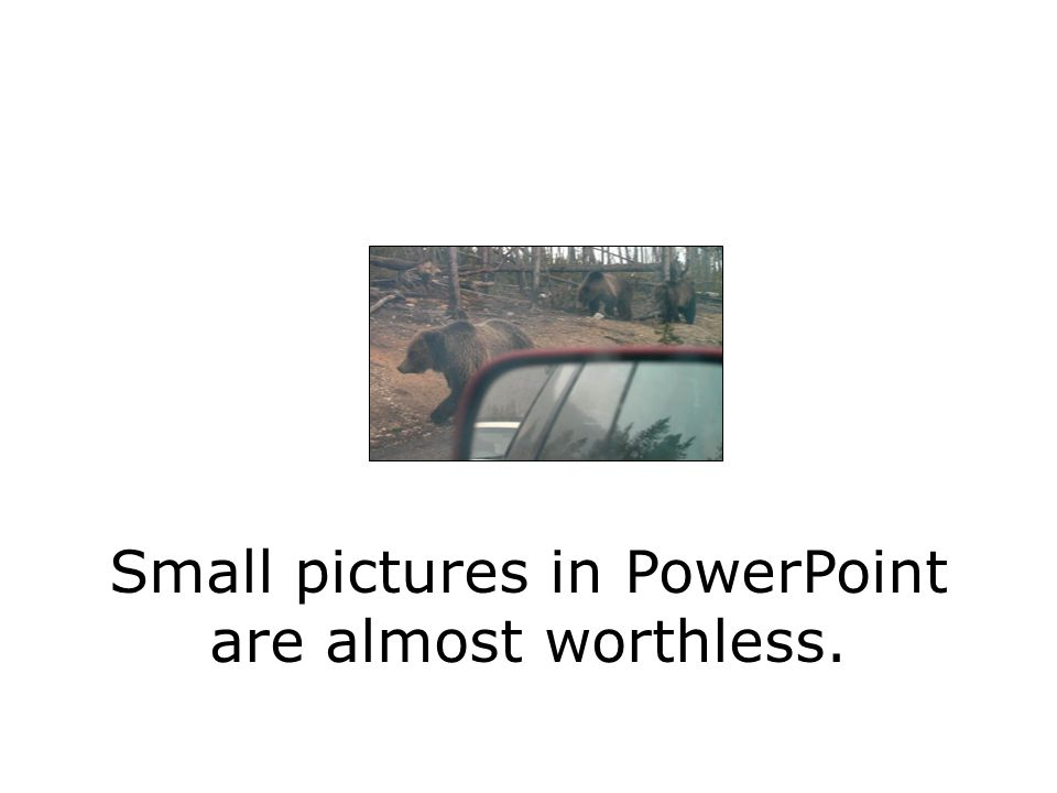Pictures in PowerPoint  Use only pictures that add content to your presentation.