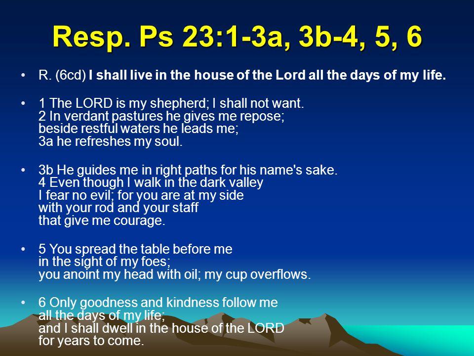 Resp. Ps 23:1-3a, 3b-4, 5, 6 R.