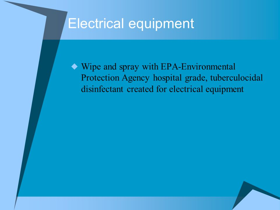 Electrical equipment  Wipe and spray with EPA-Environmental Protection Agency hospital grade, tuberculocidal disinfectant created for electrical equipment