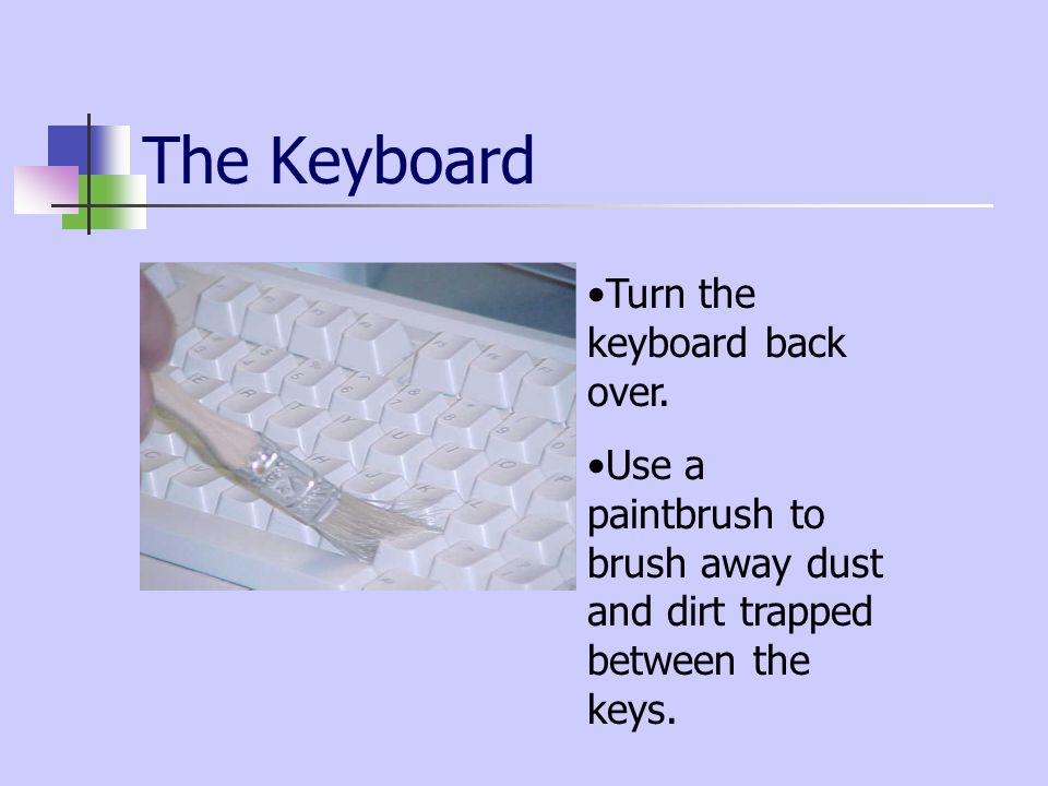 The Keyboard Turn the keyboard back over.