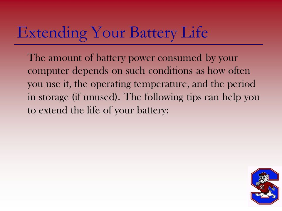 Extending Your Battery Life The amount of battery power consumed by your computer depends on such conditions as how often you use it, the operating temperature, and the period in storage (if unused).
