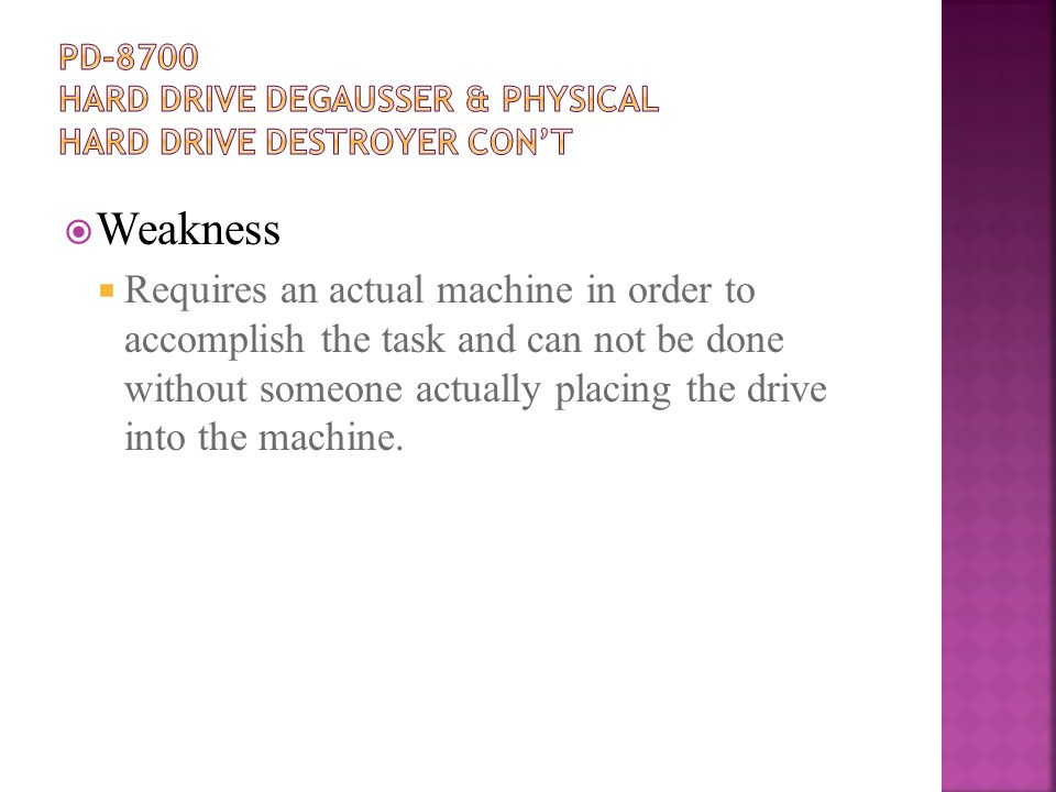 Weakness  Requires an actual machine in order to accomplish the task and can not be done without someone actually placing the drive into the machine.