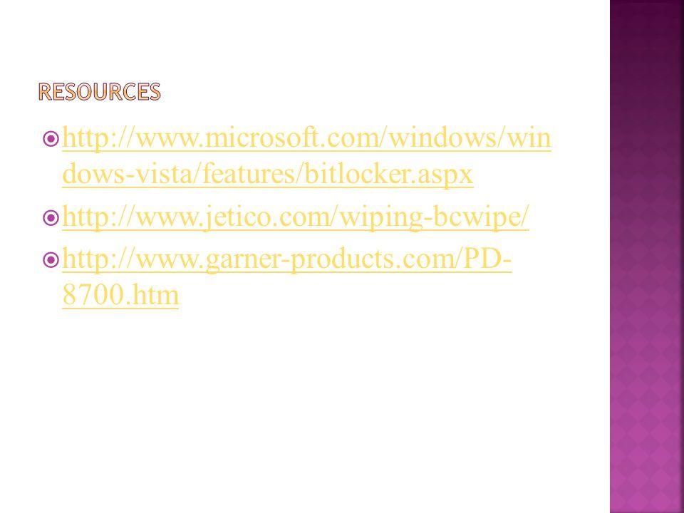  http://www.microsoft.com/windows/win dows-vista/features/bitlocker.aspx http://www.microsoft.com/windows/win dows-vista/features/bitlocker.aspx  http://www.jetico.com/wiping-bcwipe/ http://www.jetico.com/wiping-bcwipe/  http://www.garner-products.com/PD- 8700.htm http://www.garner-products.com/PD- 8700.htm