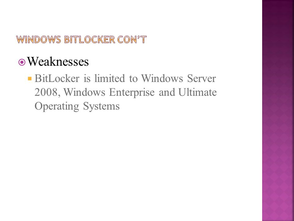 Weaknesses  BitLocker is limited to Windows Server 2008, Windows Enterprise and Ultimate Operating Systems