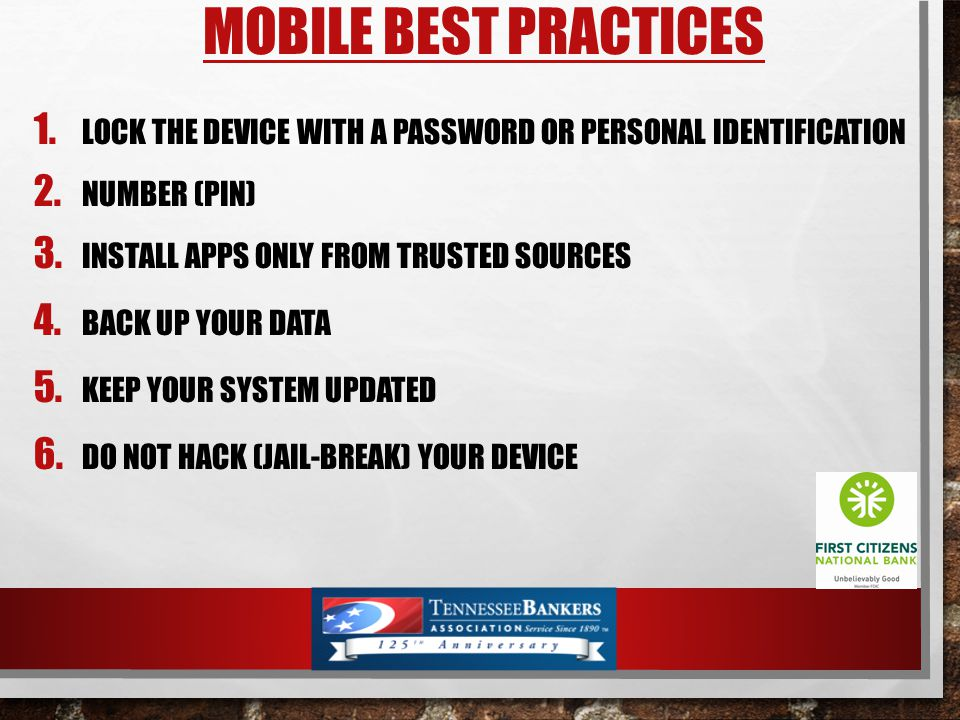 MOBILE BEST PRACTICES 1. LOCK THE DEVICE WITH A PASSWORD OR PERSONAL IDENTIFICATION 2.