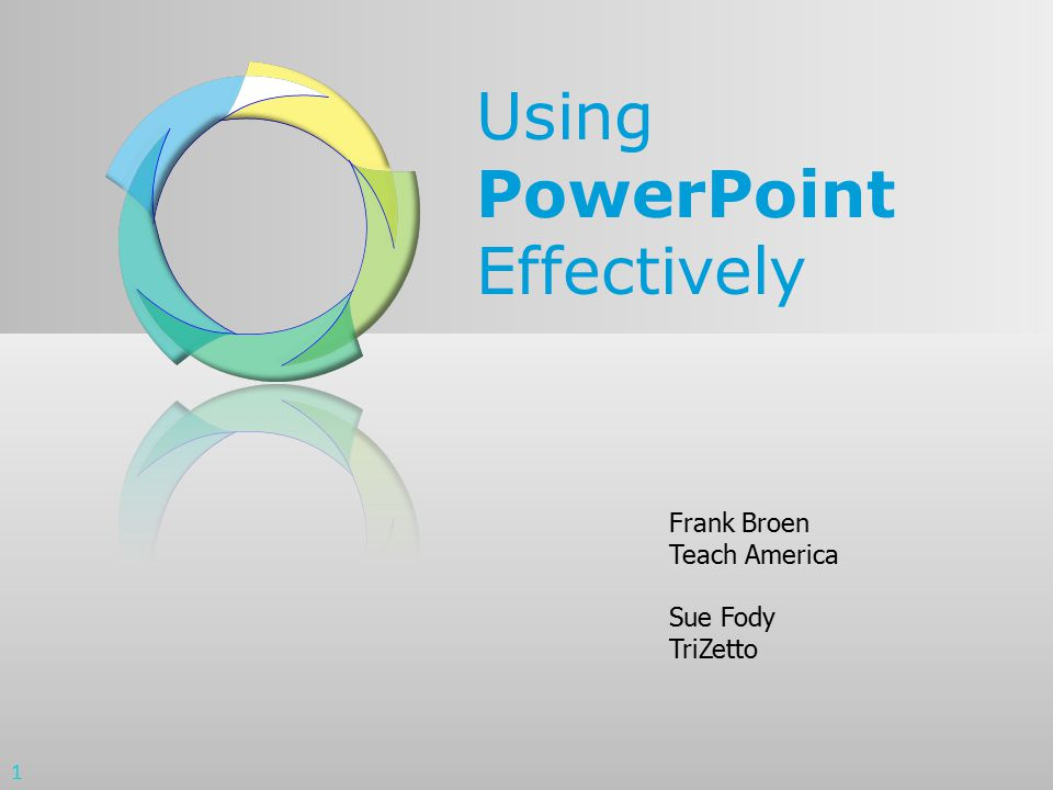 Using PowerPoint Effectively Frank Broen Teach America Sue Fody TriZetto 1