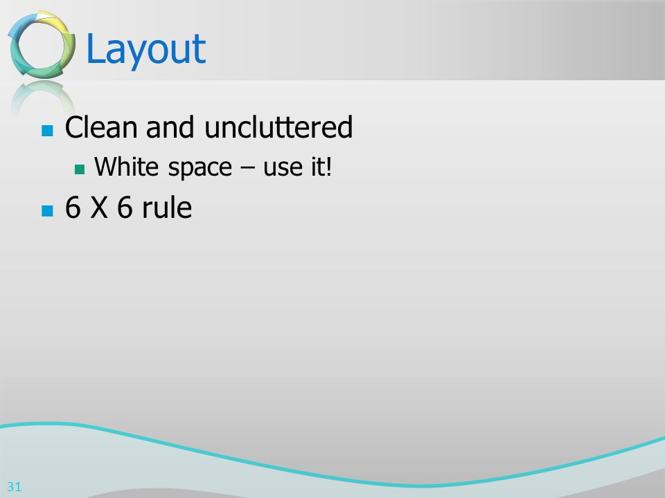 Layout Clean and uncluttered White space – use it! 6 X 6 rule 31