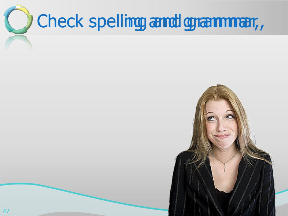 Check spelling and grammarCheck speling and grammar,, 47