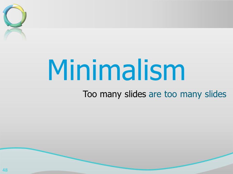 Minimalism Too many slidesare too many slides 48